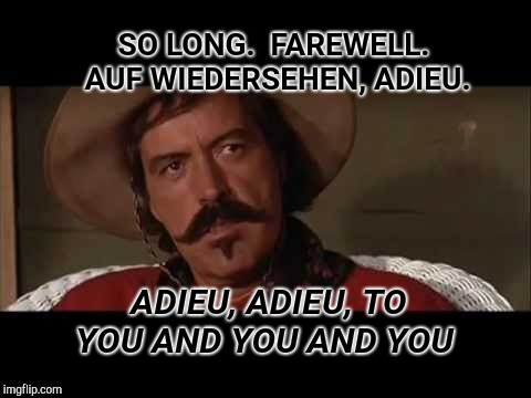 The Sound of Music | SO LONG.  FAREWELL.  AUF WIEDERSEHEN, ADIEU. ADIEU, ADIEU, TO YOU AND YOU AND YOU | image tagged in well,bye,tombstone,curly,joe,the sound of music | made w/ Imgflip meme maker
