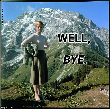 So Long.  Farewell.  Auf Wiedersehen, adieu. | WELL, BYE. | image tagged in tombstone,the sound of music,curly,bill,julie andrews,twisted | made w/ Imgflip meme maker