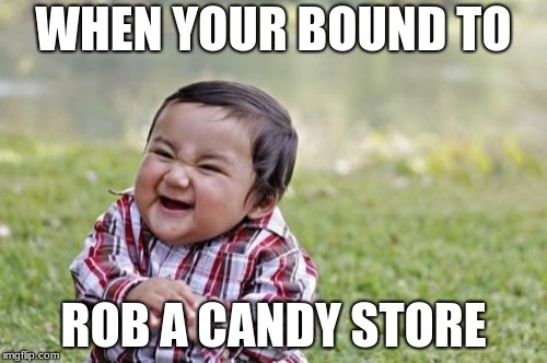 Evil Toddler Meme | WHEN YOUR BOUND TO ROB A CANDY STORE | image tagged in memes,evil toddler | made w/ Imgflip meme maker