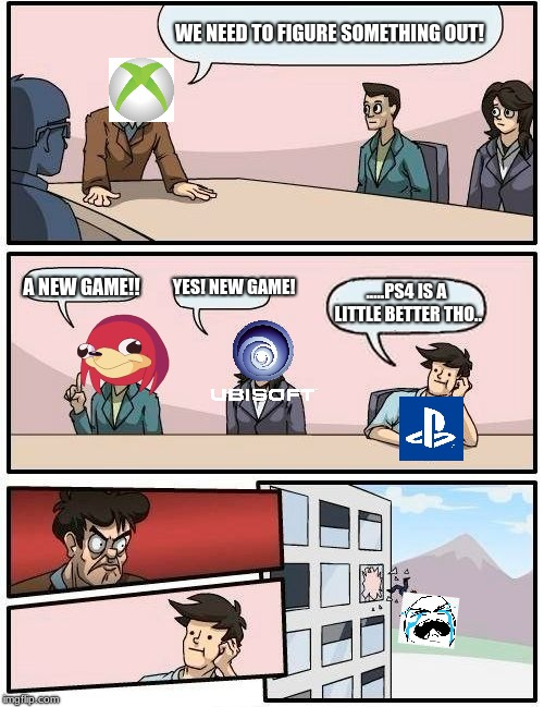 Boardroom Meeting Suggestion Meme | WE NEED TO FIGURE SOMETHING OUT! A NEW GAME!! YES! NEW GAME! .....PS4 IS A LITTLE BETTER THO.. | image tagged in memes,boardroom meeting suggestion | made w/ Imgflip meme maker