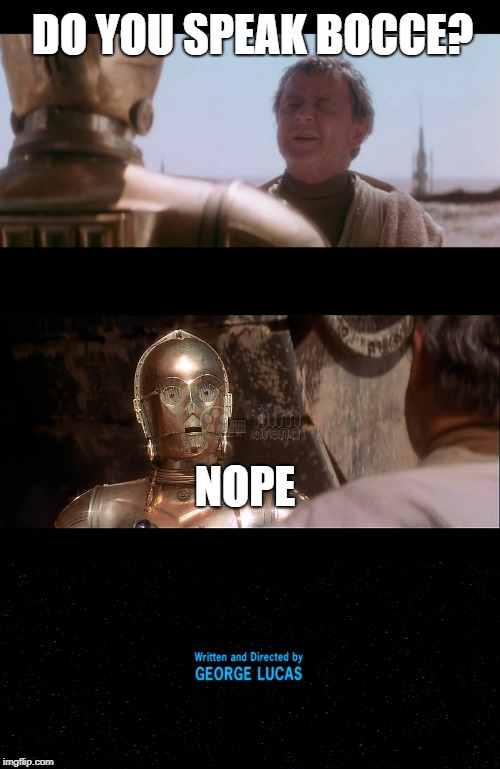 How Star Wars could have ended | DO YOU SPEAK BOCCE? NOPE | image tagged in star wars | made w/ Imgflip meme maker
