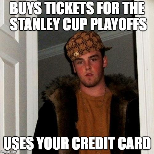 Scumbag Steve Meme | BUYS TICKETS FOR THE STANLEY CUP PLAYOFFS USES YOUR CREDIT CARD | image tagged in memes,scumbag steve | made w/ Imgflip meme maker