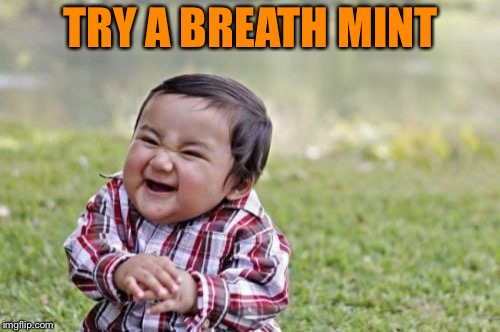 Evil Toddler Meme | TRY A BREATH MINT | image tagged in memes,evil toddler | made w/ Imgflip meme maker