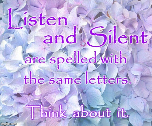 Listen & Silent | Listen Think  about  it. and  Silent are spelled with the same letters. | image tagged in listen,silent | made w/ Imgflip meme maker