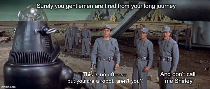 Leslie Nielsen was in Forbidden Planet | Surely you gentlemen are tired from your long journey And don't call me Shirley | image tagged in forbidden planet,leslie nielsen,memes | made w/ Imgflip meme maker