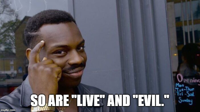 "Roll Safe Think About It Meme | SO ARE ""LIVE"" AND ""EVIL."" 