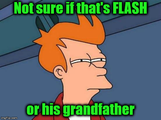 Futurama Fry Meme | Not sure if that's FLASH or his grandfather | image tagged in memes,futurama fry | made w/ Imgflip meme maker