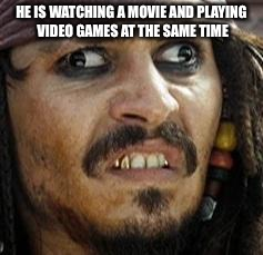 Jack Sparrow WAT | HE IS WATCHING A MOVIE AND PLAYING VIDEO GAMES AT THE SAME TIME | image tagged in jack sparrow wat | made w/ Imgflip meme maker
