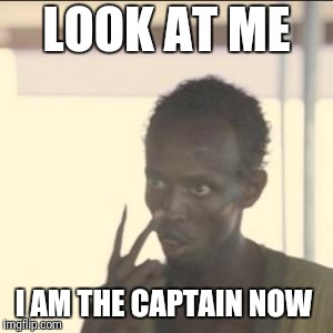LOOK AT ME I AM THE CAPTAIN NOW | made w/ Imgflip meme maker