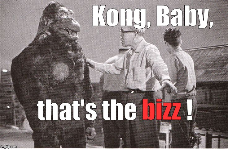 Kong with Director | Kong, Baby, that's the bizz ! bizz | image tagged in kong with director | made w/ Imgflip meme maker