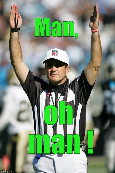 TOUCHDOWN! | Man, oh man ! | image tagged in touchdown | made w/ Imgflip meme maker