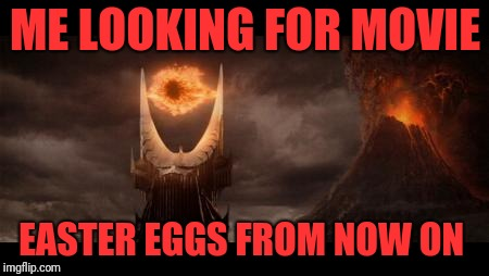 Eye Of Sauron Meme | ME LOOKING FOR MOVIE EASTER EGGS FROM NOW ON | image tagged in memes,eye of sauron | made w/ Imgflip meme maker