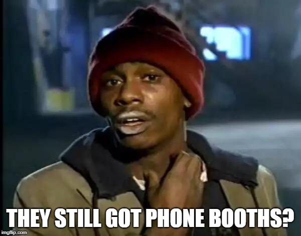 Y'all Got Any More Of That Meme | THEY STILL GOT PHONE BOOTHS? | image tagged in memes,y'all got any more of that | made w/ Imgflip meme maker