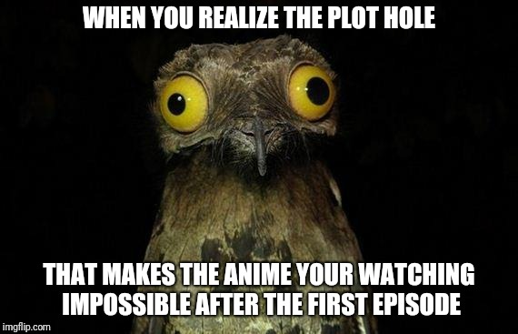 Looking at you sao | WHEN YOU REALIZE THE PLOT HOLE THAT MAKES THE ANIME YOUR WATCHING IMPOSSIBLE AFTER THE FIRST EPISODE | image tagged in memes,sao | made w/ Imgflip meme maker