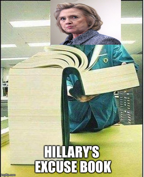 big book | HILLARY'S EXCUSE BOOK | image tagged in big book | made w/ Imgflip meme maker