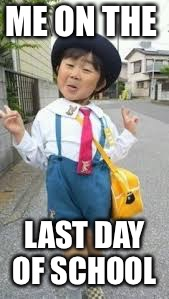 ME ON THE LAST DAY OF SCHOOL | image tagged in asian kid uniform school | made w/ Imgflip meme maker