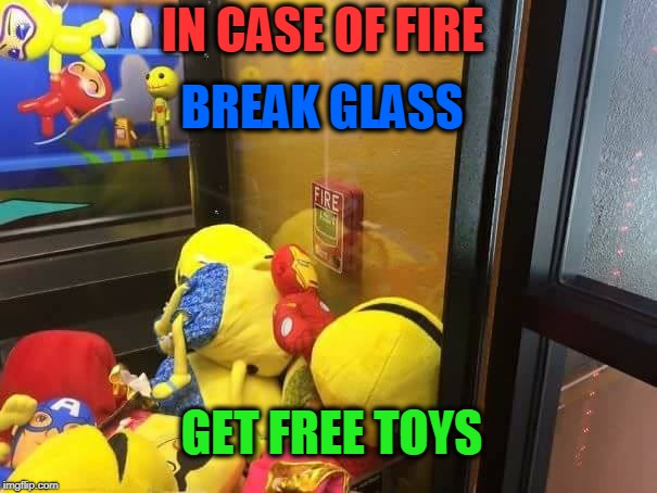 Fun FAIL | IN CASE OF FIRE GET FREE TOYS BREAK GLASS | image tagged in in case of fire,fire,glass,fail,toys | made w/ Imgflip meme maker