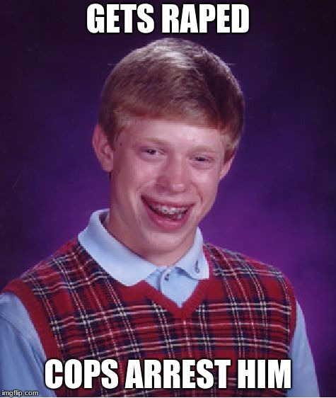 Bad Luck Brian Meme | GETS **PED COPS ARREST HIM | image tagged in memes,bad luck brian | made w/ Imgflip meme maker