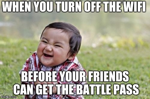 Evil Toddler Meme | WHEN YOU TURN OFF THE WIFI BEFORE YOUR FRIENDS CAN GET THE BATTLE PASS | image tagged in memes,evil toddler | made w/ Imgflip meme maker