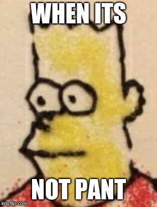 noeatpant | WHEN ITS NOT PANT | image tagged in the simpsons | made w/ Imgflip meme maker