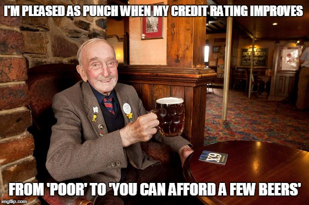 I'M PLEASED AS PUNCH WHEN MY CREDIT RATING IMPROVES FROM 'POOR' TO 'YOU CAN AFFORD A FEW BEERS' | made w/ Imgflip meme maker