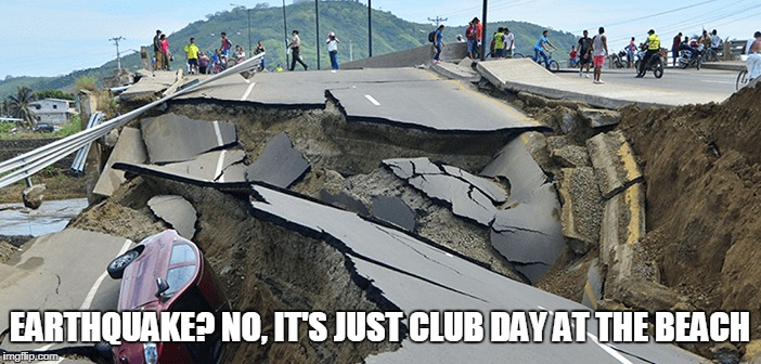 EARTHQUAKE? NO, IT'S JUST CLUB DAY AT THE BEACH | made w/ Imgflip meme maker