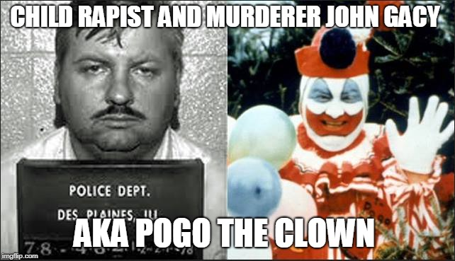 CHILD RAPIST AND MURDERER JOHN GACY AKA POGO THE CLOWN | made w/ Imgflip meme maker