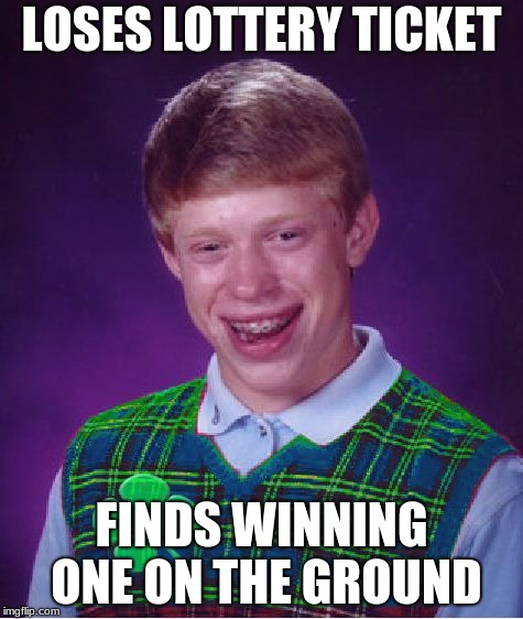 good luck brian | LOSES LOTTERY TICKET FINDS WINNING ONE ON THE GROUND | image tagged in good luck brian | made w/ Imgflip meme maker