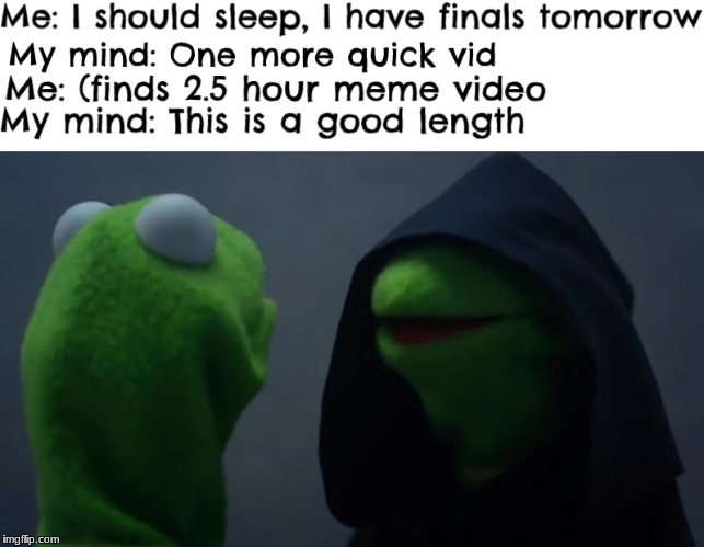 Night before finals | image tagged in evil kermit,first world problems | made w/ Imgflip meme maker