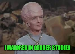I MAJORED IN GENDER STUDIES | made w/ Imgflip meme maker