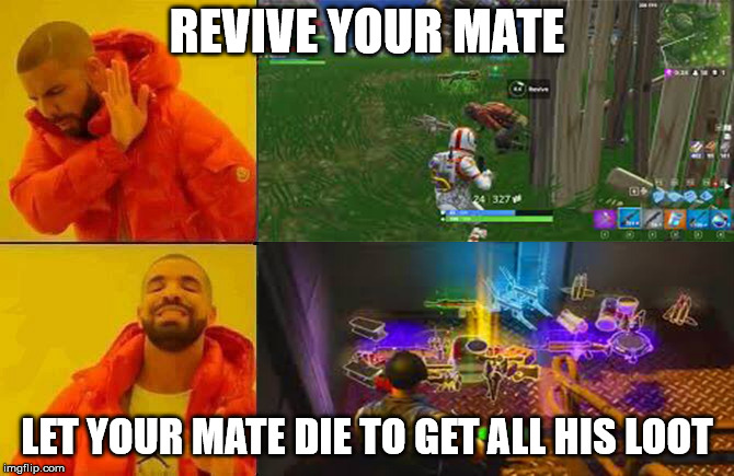 How to play Fortnite | REVIVE YOUR MATE LET YOUR MATE DIE TO GETALL HIS LOOT | image tagged in how to play fortnite | made w/ Imgflip meme maker