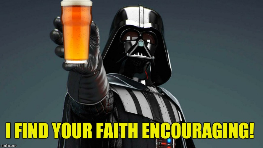 I FIND YOUR FAITH ENCOURAGING! | made w/ Imgflip meme maker