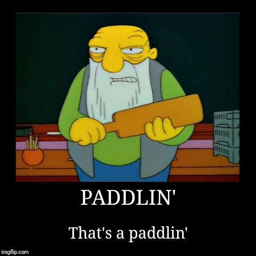 PADDLIN' | That's a paddlin' | image tagged in funny,demotivationals | made w/ Imgflip demotivational maker