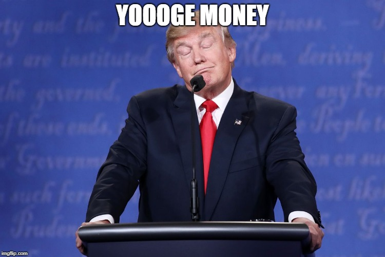 YOOOGE MONEY | made w/ Imgflip meme maker
