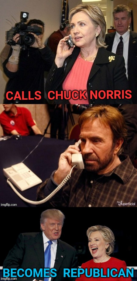 Only Chuck could accomplish this | CALLS  CHUCK NORRIS BECOMES  REPUBLICAN | image tagged in hillary,chuck norris phone,chuck norris,trump,telephone,politics | made w/ Imgflip meme maker