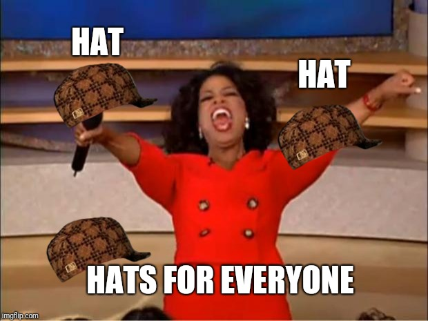 All the hats | HAT HAT HATS FOR EVERYONE | image tagged in memes,oprah you get a,hats | made w/ Imgflip meme maker