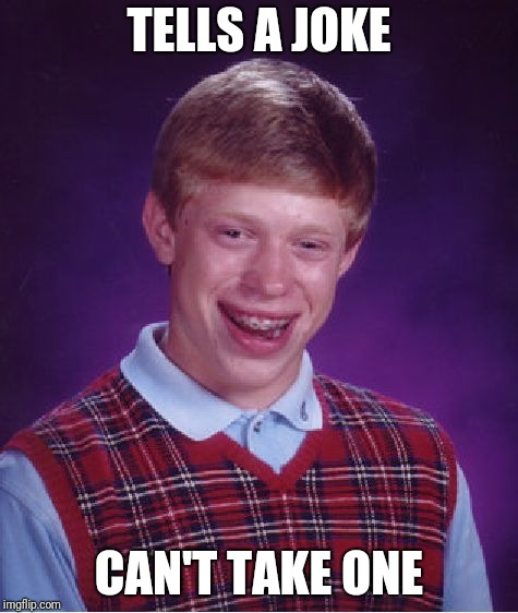 This applies to so many. | TELLS A JOKE CAN'T TAKE ONE | image tagged in memes,bad luck brian | made w/ Imgflip meme maker