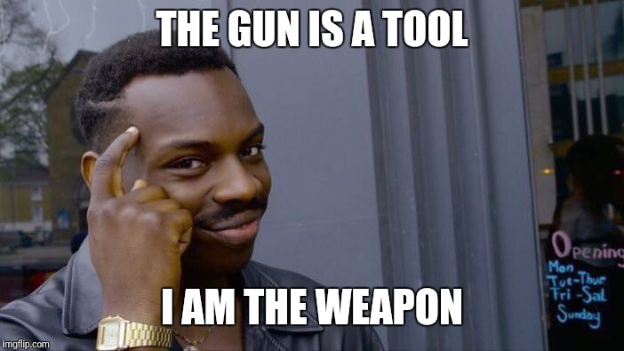 Roll Safe Think About It Meme | THE GUN IS A TOOL I AM THE WEAPON | image tagged in memes,roll safe think about it | made w/ Imgflip meme maker