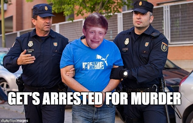 GET'S ARRESTED FOR MURDER | made w/ Imgflip meme maker