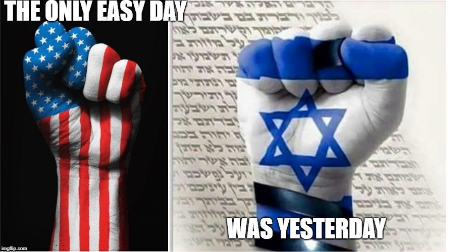 THE ONLY EASY DAY WAS YESTERDAY | image tagged in america,israel | made w/ Imgflip meme maker
