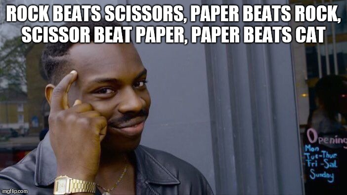 Roll Safe Think About It Meme | ROCK BEATS SCISSORS, PAPER BEATS ROCK, SCISSOR BEAT PAPER, PAPER BEATS CAT | image tagged in memes,roll safe think about it | made w/ Imgflip meme maker