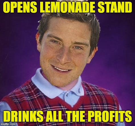 Adapt, Improvise, Overcome! Thanks to Damon_Knife for the template! | OPENS LEMONADE STAND DRINKS ALL THE PROFITS | image tagged in bad luck bear,bear grylls | made w/ Imgflip meme maker