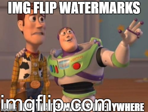 X, X Everywhere Meme | IMG FLIP WATERMARKS IMG FLIP WATERMARKS EVERYWHERE imgflip.com | image tagged in memes,x,x everywhere,x x everywhere | made w/ Imgflip meme maker