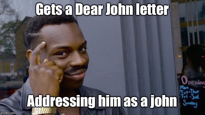 Roll Safe Think About It Meme | Gets a Dear John letter Addressing him as a john | image tagged in memes,roll safe think about it | made w/ Imgflip meme maker
