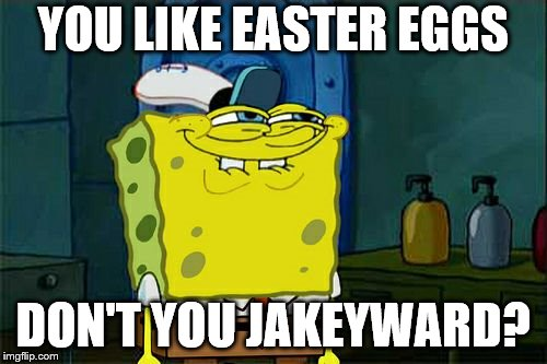 Dont You Squidward Meme | YOU LIKE EASTER EGGS DON'T YOU JAKEYWARD? | image tagged in memes,dont you squidward | made w/ Imgflip meme maker