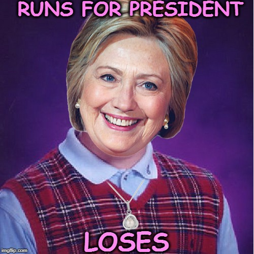 better luck next time  | RUNS FOR PRESIDENT LOSES | image tagged in hillary lost,bad luck brian,bad luck brian week,memes,funny | made w/ Imgflip meme maker