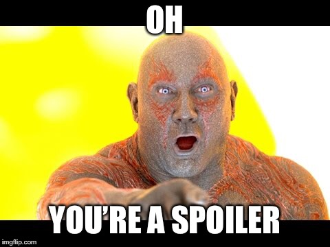 OH YOU'RE A SPOILER | made w/ Imgflip meme maker