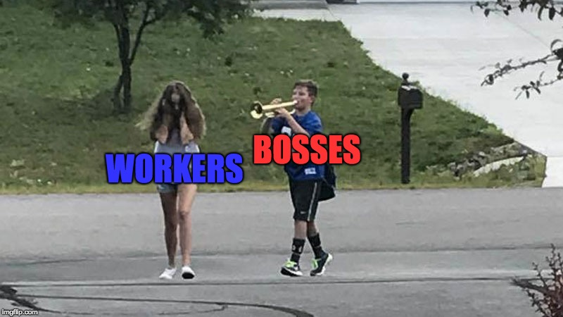 When a Boss Becomes a Bitch Towards Their Workers | BOSSES WORKERS | image tagged in trumpet boy object labeling,memes,boss,workers,bitch | made w/ Imgflip meme maker