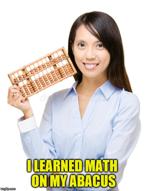 I LEARNED MATH ON MY ABACUS | made w/ Imgflip meme maker