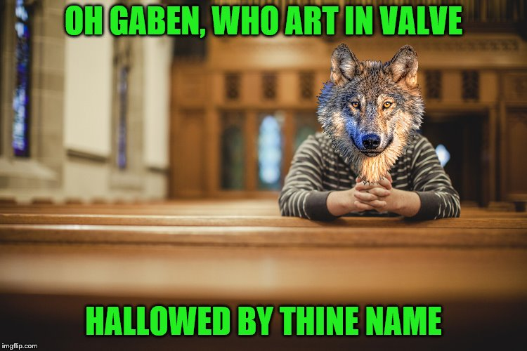 OH GABEN, WHO ART IN VALVE HALLOWED BY THINE NAME | made w/ Imgflip meme maker